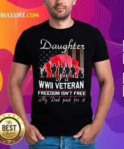 Daughter Of A Wwii Veteran Freedom Isn't Free My Dad Paid For It Shirt - Design By Rulestee.com