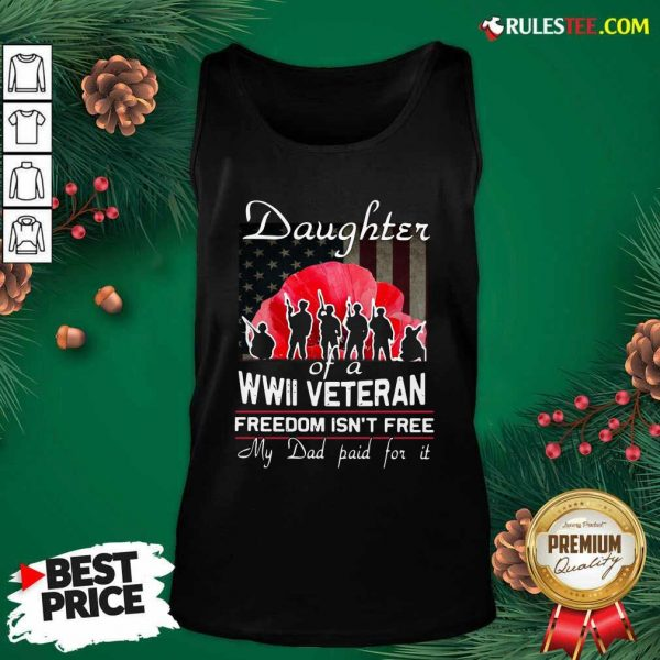Daughter Of A Wwii Veteran Freedom Isn't Free My Dad Paid For It Tank Top - Design By Rulestee.com