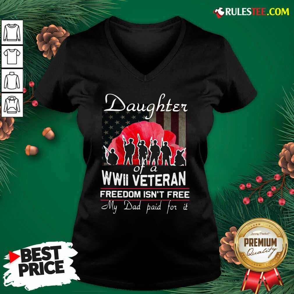 Daughter Of A Wwii Veteran Freedom Isn't Free My Dad Paid For It V-neck - Design By Rulestee.com