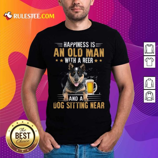 Happiness Is An Old Man With A Beer And A Dog Sitting Near Shirt - Design By Rulestee.com