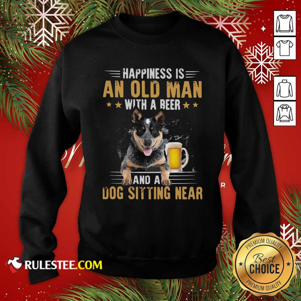 Happiness Is An Old Man With A Beer And A Dog Sitting Near Sweatshirt - Design By Rulestee.com