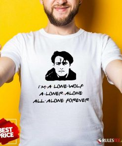 Official Im A Lone Wolf Alone Alone All Alone Forever Shirt - Design By Rulestee.com