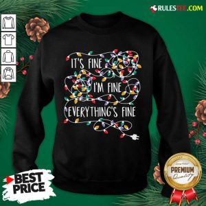 Official Its Fine Im Fine Everythings Fine Sweatshirt - Design By Rulestee.com