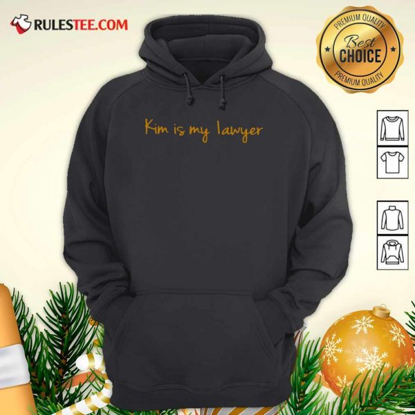 Kim Is My Lawyer Hoodie - Design By Rulestee.com