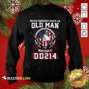 Never Underestimate Old Man Who Has A DD214 Sweatshirt - Design By Rulestee.com