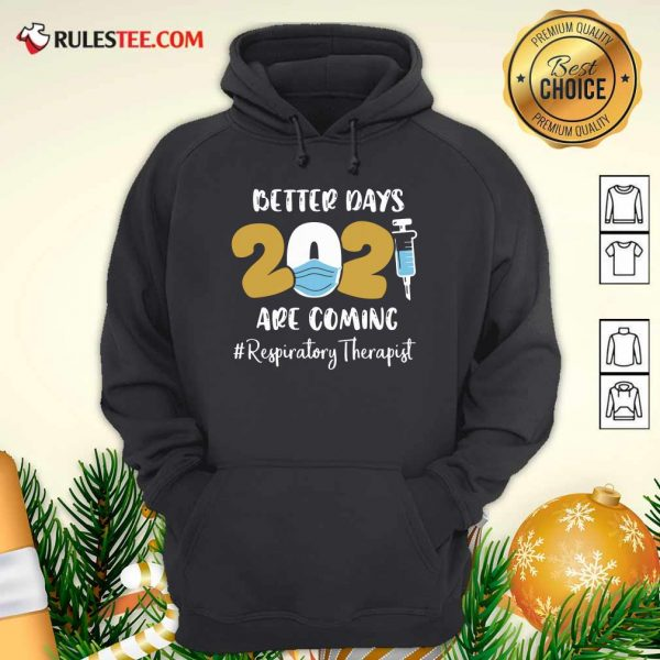 Nurse Better Days 2021 Are Coming Respiratory Therapist Hoodie - Design By Rulestee.com
