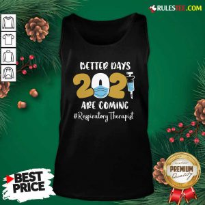 Nurse Better Days 2021 Are Coming Respiratory Therapist Tank Top - Design By Rulestee.com