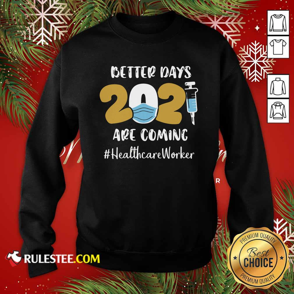 Nurse Better Days Are Coming Healthcare Worker Sweatshirt - Design By Rulestee.com