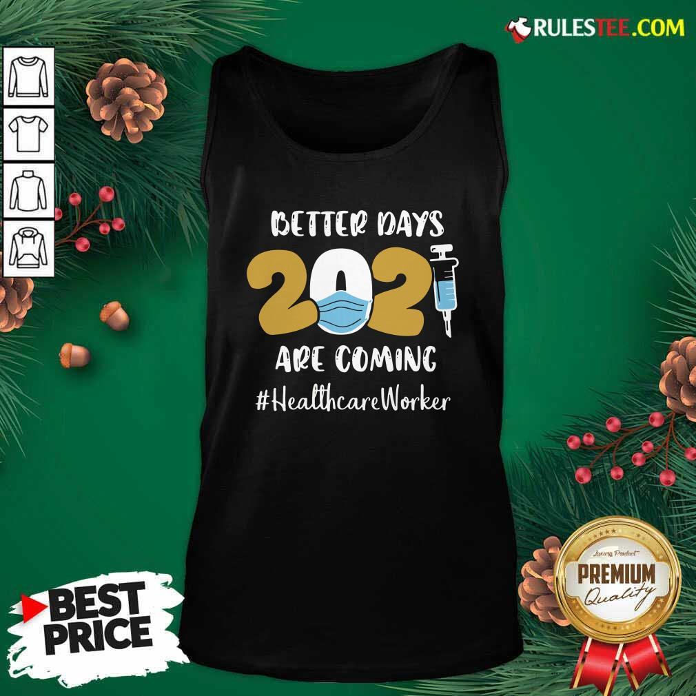Nurse Better Days Are Coming Healthcare Worker Tank Top - Design By Rulestee.com