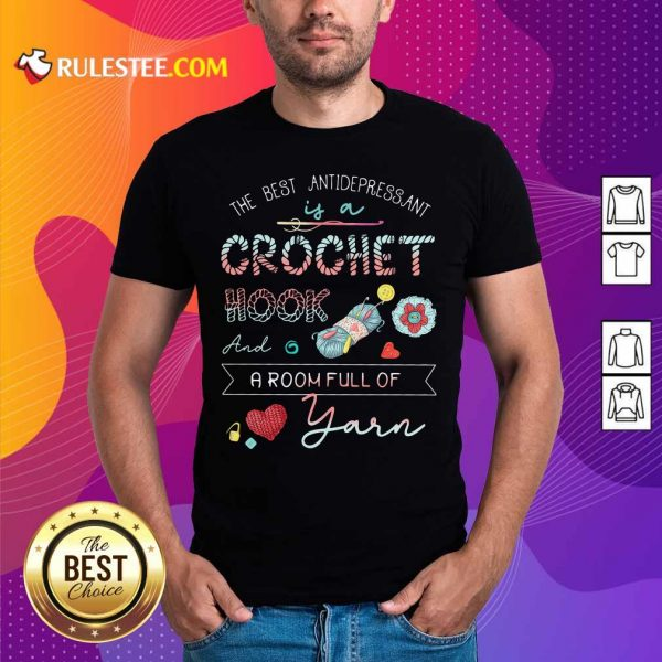 The Best Antidepressant Crochet Hook And A Room Full Of Yarn ShirtOfficial The Best Antidepressant Crochet Hook And A Room Full Of Yarn Shirt - Design By Rulestee.com