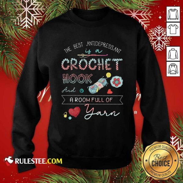 The Best Antidepressant Crochet Hook And A Room Full Of Yarn ShirtOfficial The Best Antidepressant Crochet Hook And A Room Full Of Yarn Sweatshirt - Design By Rulestee.com