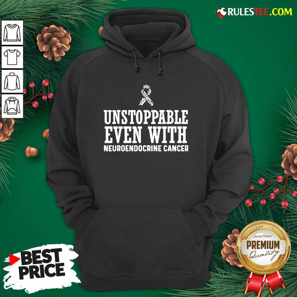Unstoppable Even With Neuroendocrine Cancer Survivor Support Warrior Hoodie - Design By Rulestee.com