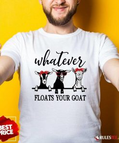 Official Whatever Floats Your Goat Shirt - Design By Rulestee.com
