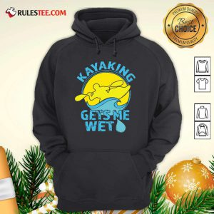 Women's Kayaking Gets Me Wet Hoodie - Design By Rulestee.com