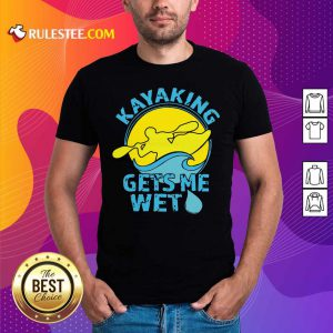 Women's Kayaking Gets Me Wet Shirt - Design By Rulestee.com