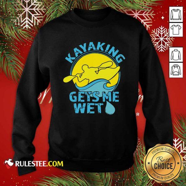 Women's Kayaking Gets Me Wet Sweatshirt - Design By Rulestee.com