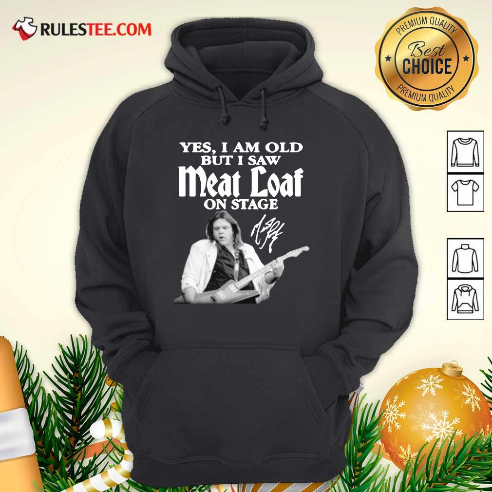 Yes I Am Old But I Saw Meatloaf On Stage Signature Hoodie - Design By Rulestee.com
