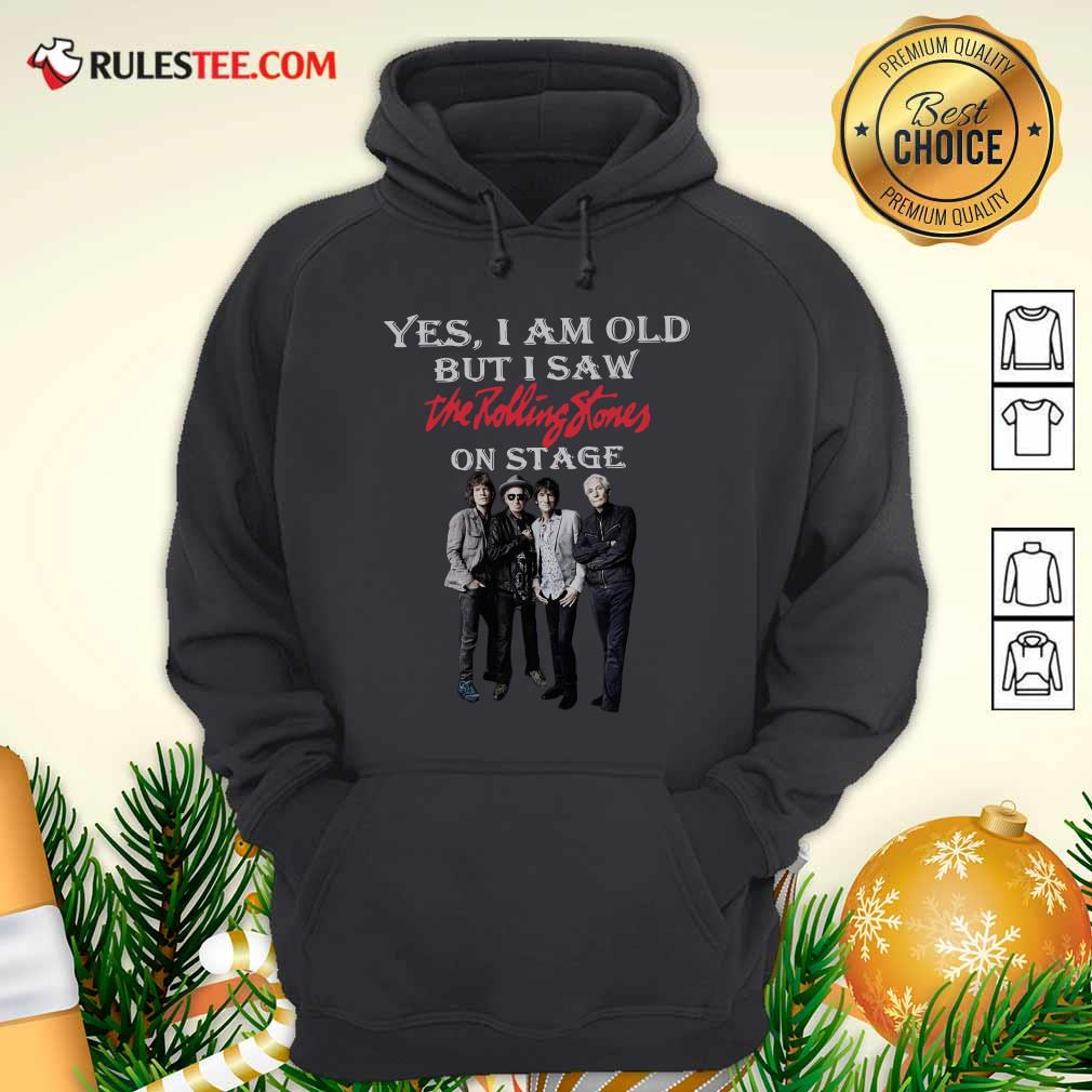 Yes I Am Old But I Saw The Rolling Stones On Stage Hoodie - Design By Rulestee.com