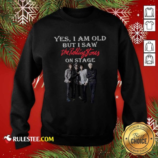 Yes I Am Old But I Saw The Rolling Stones On Stage Sweatshirt - Design By Rulestee.com
