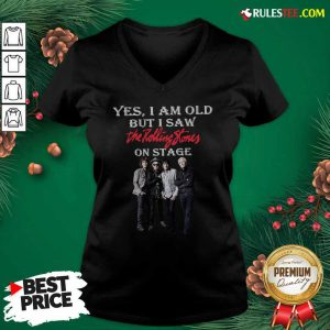 Yes I Am Old But I Saw The Rolling Stones On Stage V-neck - Design By Rulestee.com