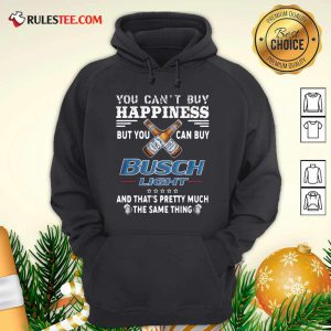 You Can't Buy Happiness But You Can Buy Busch Light The Same Thing Hoodie- Design By Rulestee.com