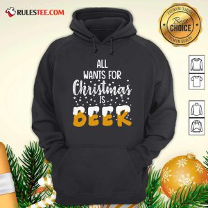 All Wants For Christmas Is Beer Hoodie - Design By Rulestee.com