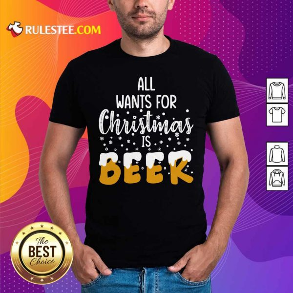 All Wants For Christmas Is Beer T-Shirt - Design By Rulestee.com