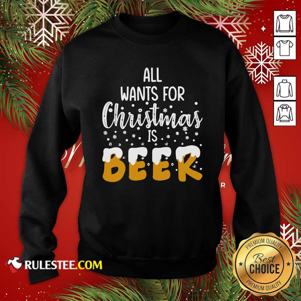 All Wants For Christmas Is Beer Sweatshirt - Design By Rulestee.com