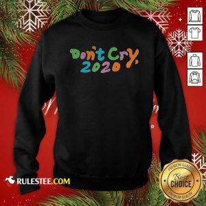 Don't Cry 2020 Coin Sweatshirt- Design By Rulestee.com