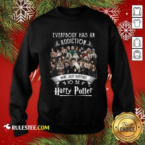 Everybody Has An Addiction Mine Just Happens To Be Harry Potter Sweatshirt - Design By Rulestee.com
