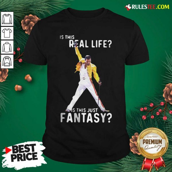 Freddie Mercury Is This Real Life Is This Just Fantasy Shirt - Design By Rulestee.com