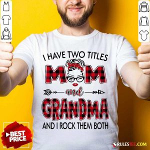 I Have Two Titles Mom And Grandma And I Rock Them Both Shirt - Design By Rulestee.com