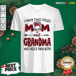 I Have Two Titles Mom And Grandma And I Rock Them Both V-neck - Design By Rulestee.com