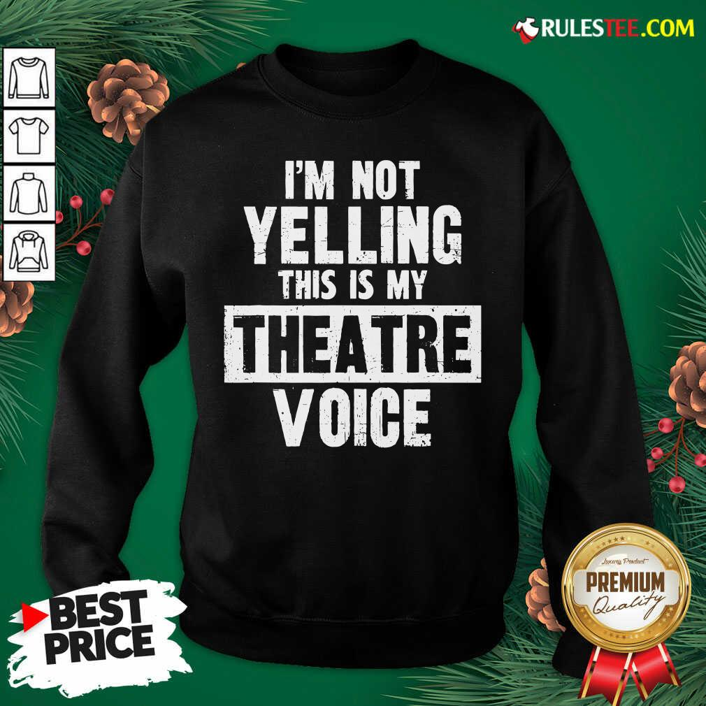 Original Im Not Yelling This Is My Theatre Voice Sweatshirt  - Design By Rulestee.com