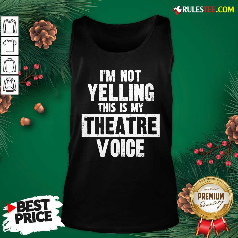 Original Im Not Yelling This Is My Theatre Voice Tank Top  - Design By Rulestee.com