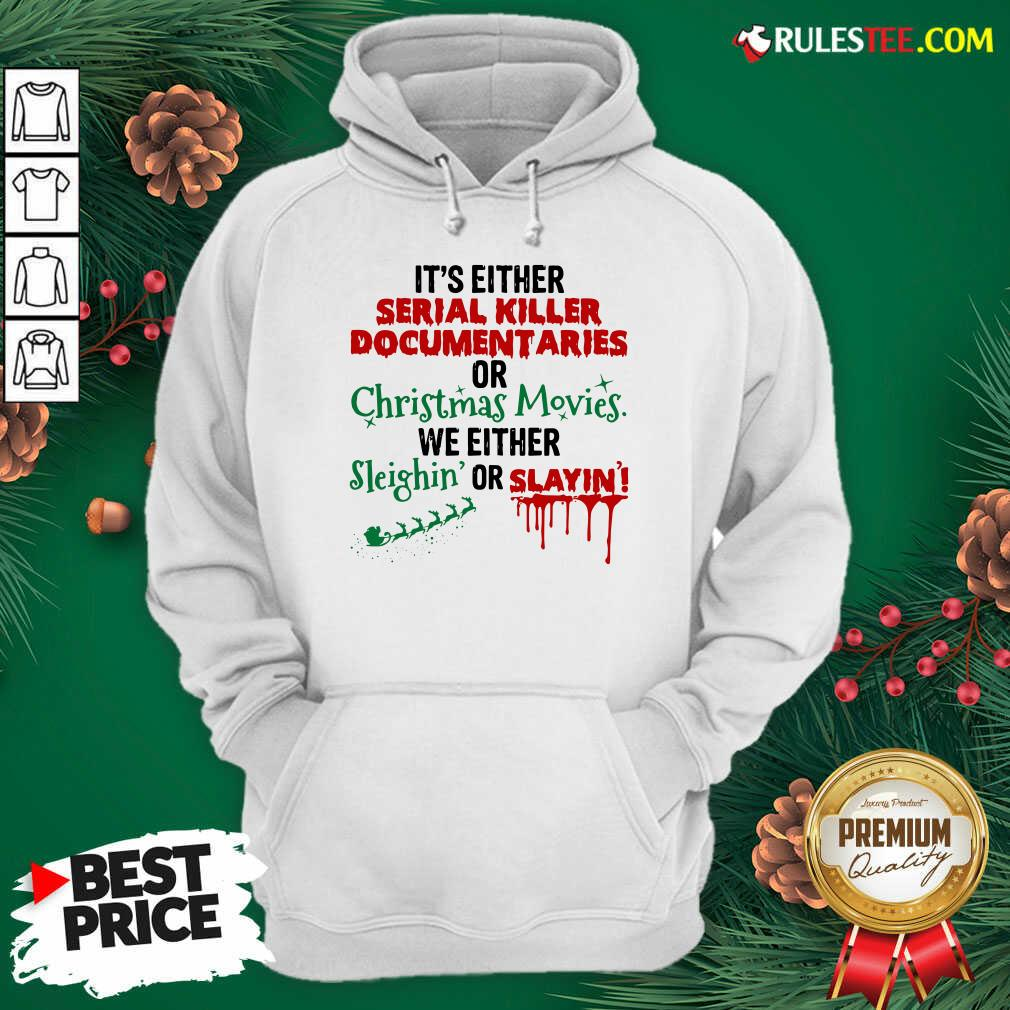 Original Its Either Serial Killer Document Aries Or Christmas Movies We Either Sleighin Or Slayin Hoodie - Design By Rulestee.com