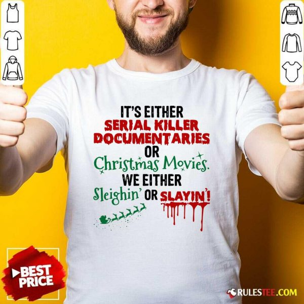 Original Its Either Serial Killer Document Aries Or Christmas Movies We Either Sleighin Or Slayin Shirt - Design By Rulestee.com
