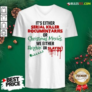 Original Its Either Serial Killer Document Aries Or Christmas Movies We Either Sleighin Or Slayin V-neck - Design By Rulestee.com