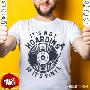Its Not Hoarding If It's Vinyl Shirt - Design By Rulestee.com