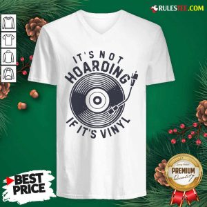 Its Not Hoarding If It's Vinyl V-neck - Design By Rulestee.com