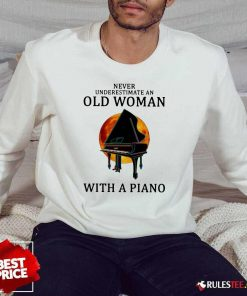 Never Underestimate An Old Woman With A Piano Sweatshirt - Design By Rulestee.com