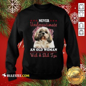 Never Underestimate An Old Woman With A Shih Tzu Sweatshirt - Design By Rulestee.com