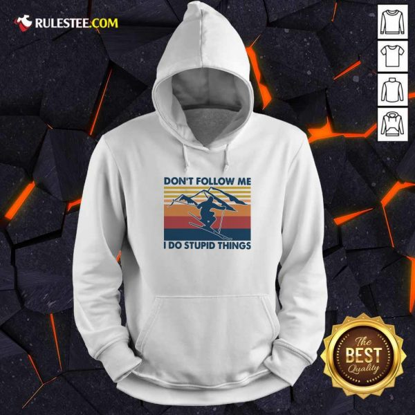 Skiing Dont Follow Me I Do Stupid Things Vintage Hoodie - Design By Rulestee.com