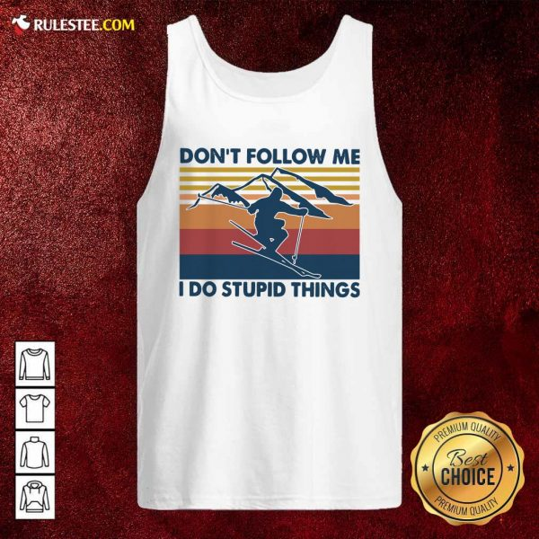 Skiing Dont Follow Me I Do Stupid Things Vintage Tank Top - Design By Rulestee.com