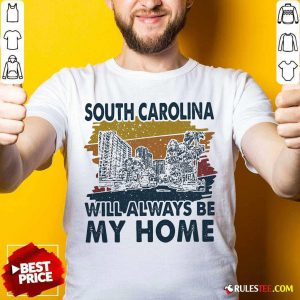 South Carolina Will Always Be My Home Vintage Shirt- Design By Rulestee.com