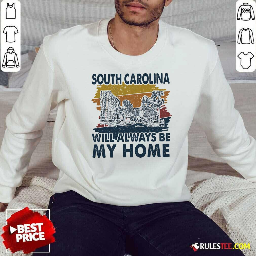 South Carolina Will Always Be My Home Vintage Sweatshirt- Design By Rulestee.com
