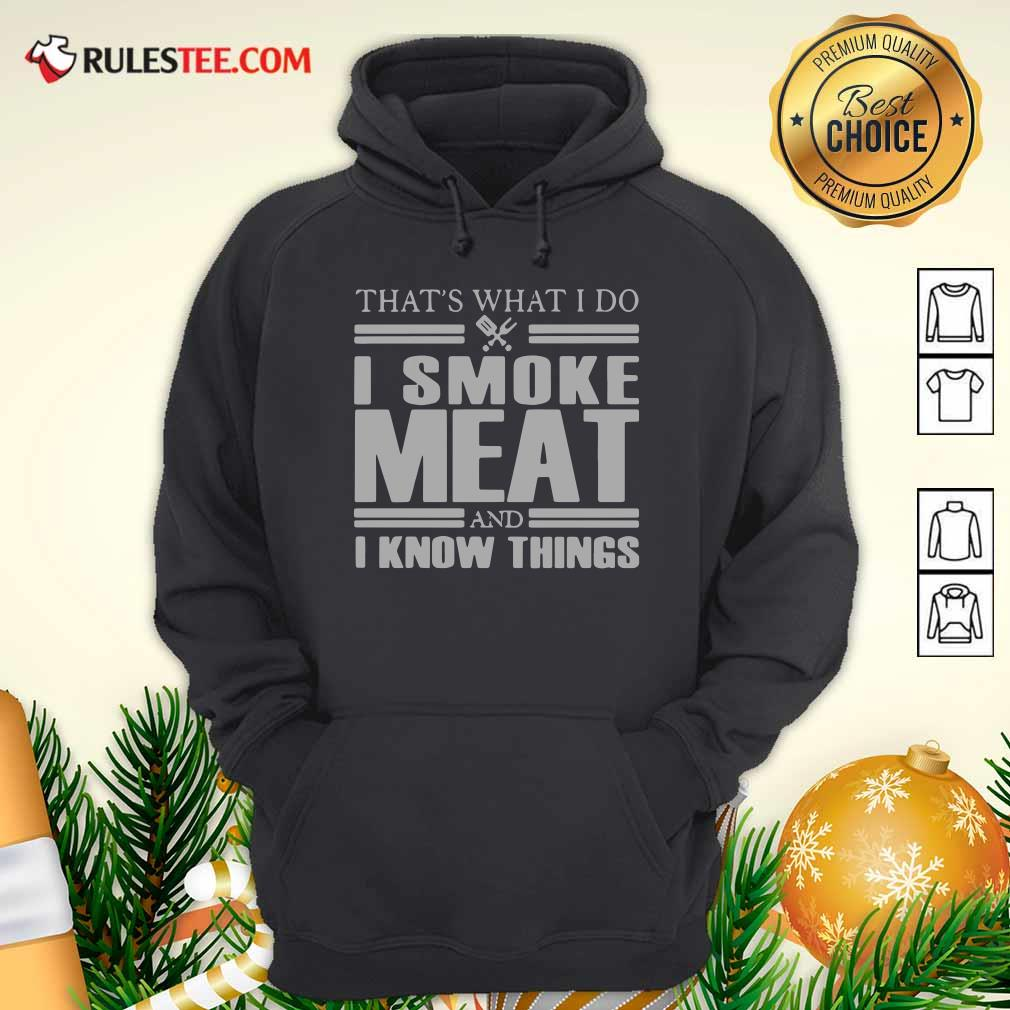 That's What I Do I Smoke Meat And I Know Things Hoodie- Design By Rulestee.com