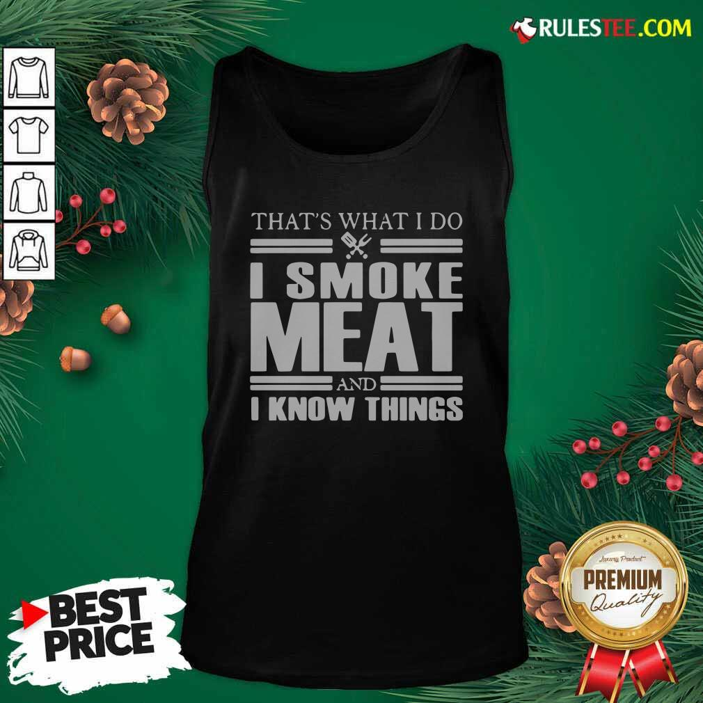 That's What I Do I Smoke Meat And I Know Things Tank Top - Design By Rulestee.com