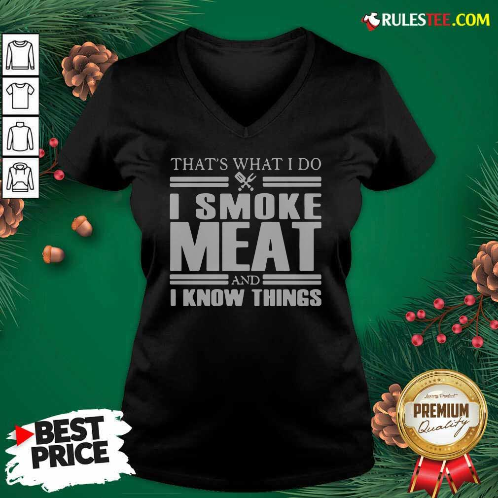 That's What I Do I Smoke Meat And I Know Things V-neck - Design By Rulestee.com