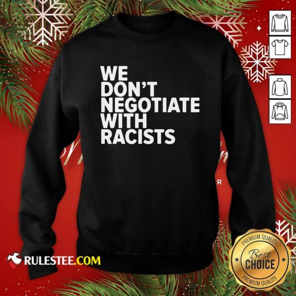 We Don't Negotiate With Racists Sweatshirt - Design By Rulestee.com